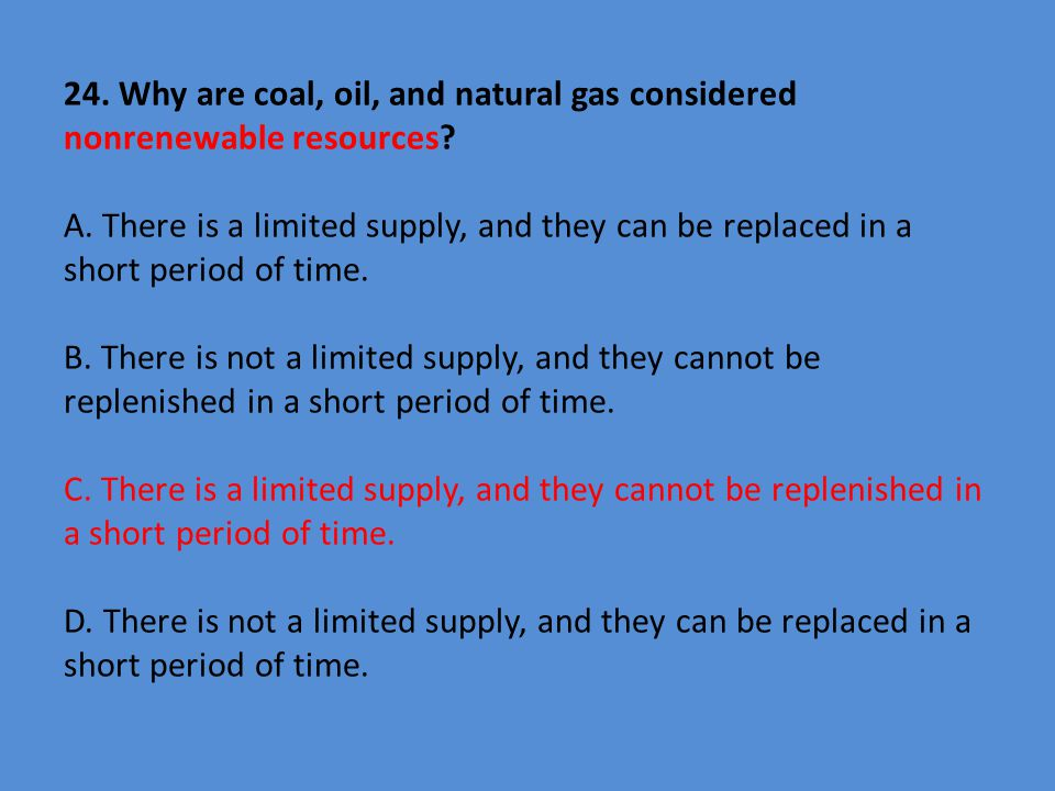 24. Why are coal, oil, and natural gas considered nonrenewable resources.