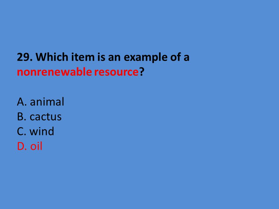 29. Which item is an example of a nonrenewable resource. A. animal B