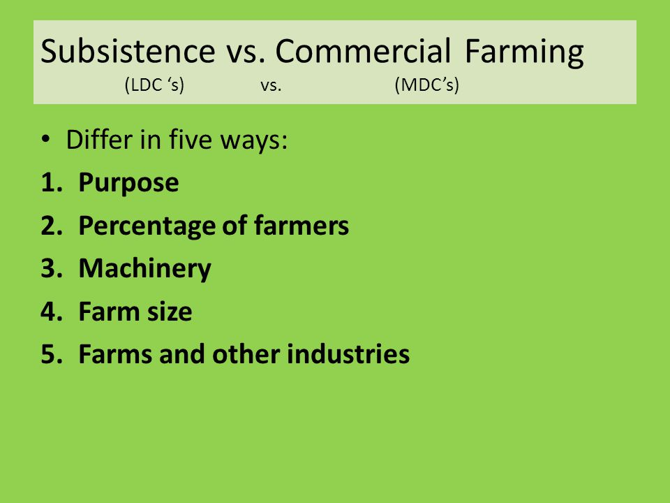 Subsistence vs. Commercial Farming (LDC 's) vs. (MDC's)