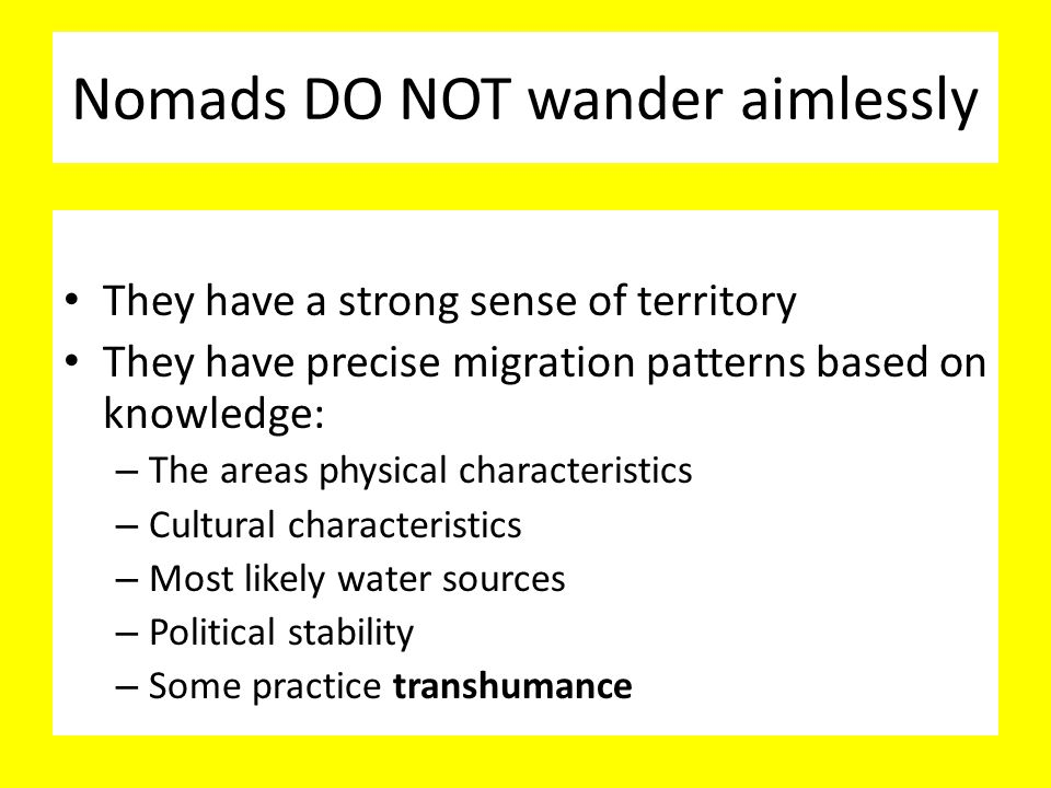 Nomads DO NOT wander aimlessly