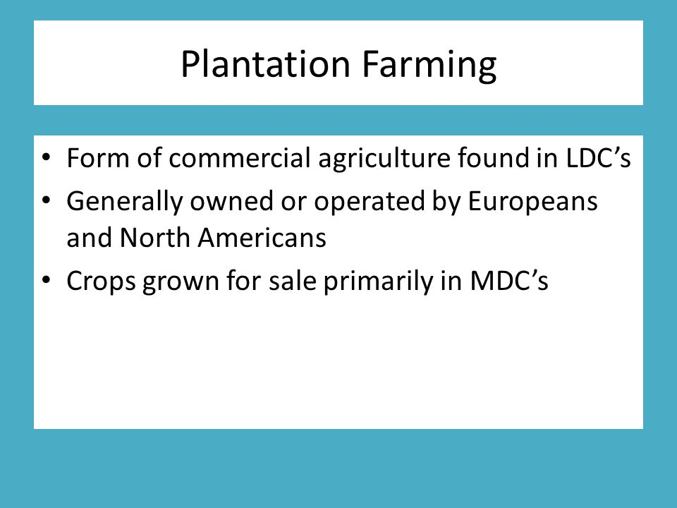 Plantation Farming Form of commercial agriculture found in LDC's