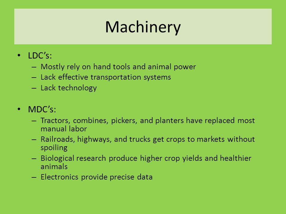 Machinery LDC's: MDC's: Mostly rely on hand tools and animal power
