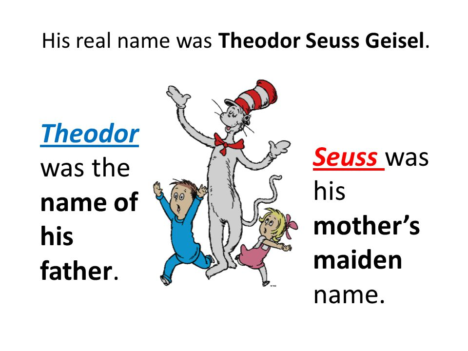 His real name was Theodor Seuss Geisel.