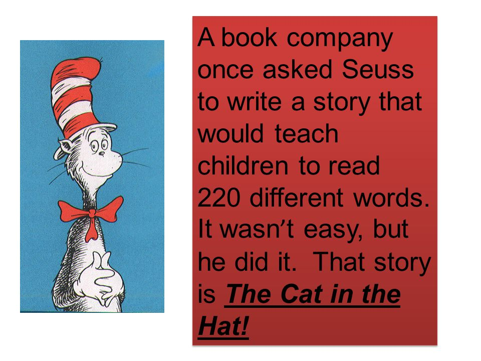 A book company once asked Seuss to write a story that would teach children to read 220 different words.