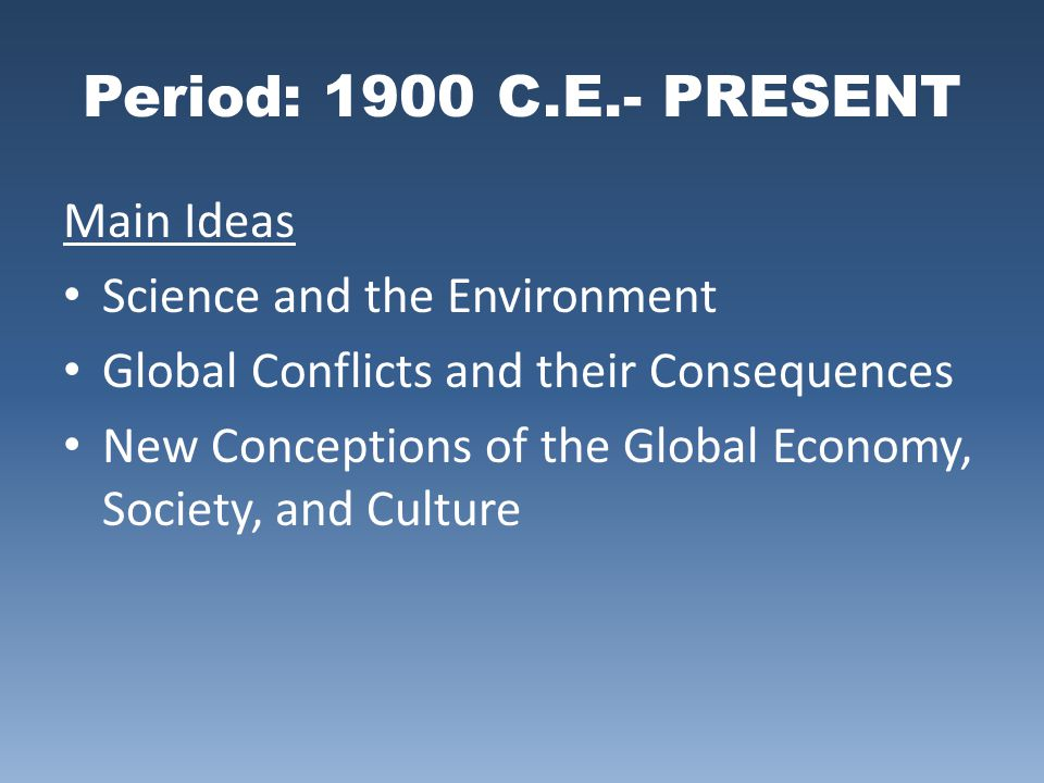 Period: 1900 C.E.- PRESENT Main Ideas Science and the Environment