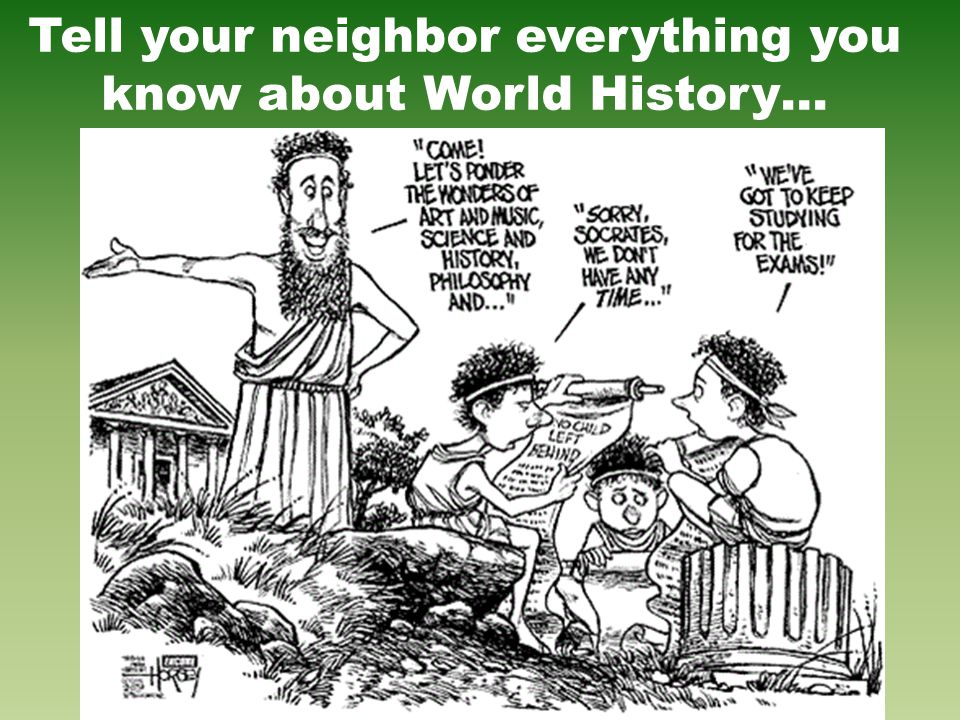 Tell your neighbor everything you know about World History…