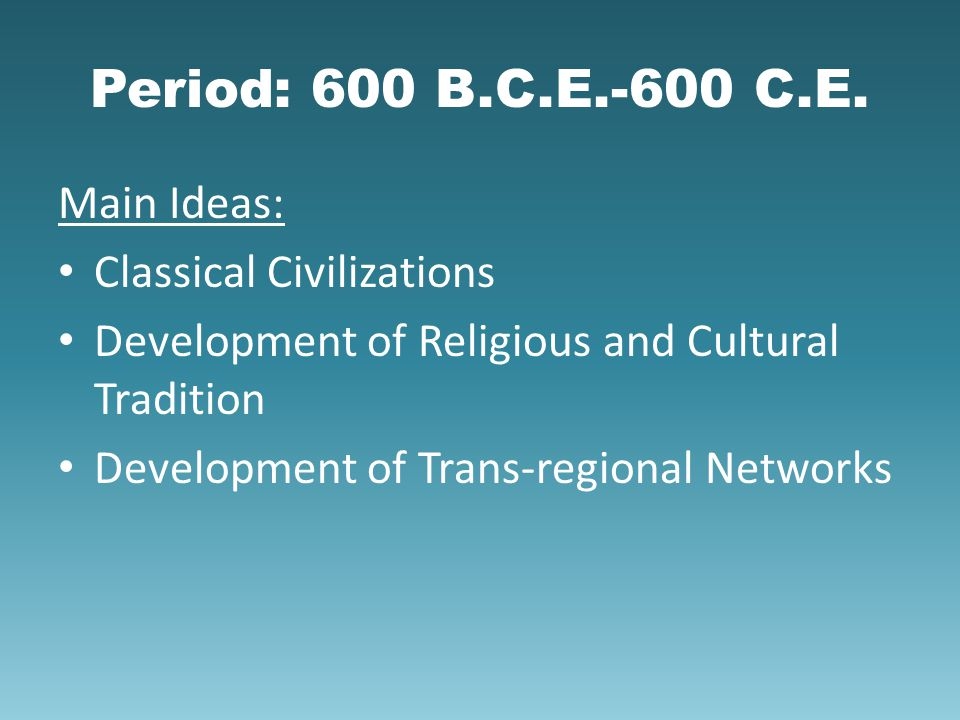 Period: 600 B.C.E.-600 C.E. Main Ideas: Classical Civilizations