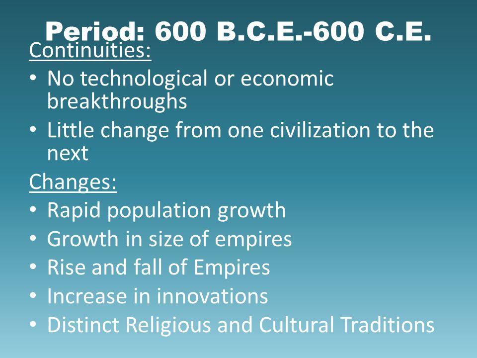 Period: 600 B.C.E.-600 C.E. Continuities: