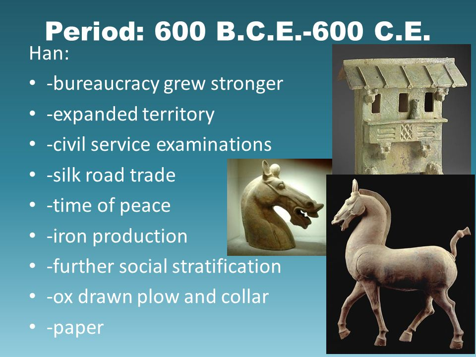 Period: 600 B.C.E.-600 C.E. Han: -bureaucracy grew stronger