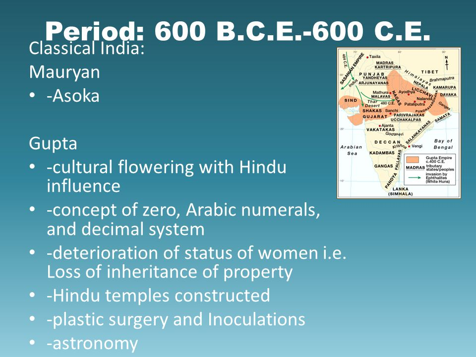 Period: 600 B.C.E.-600 C.E. Classical India: Mauryan -Asoka Gupta