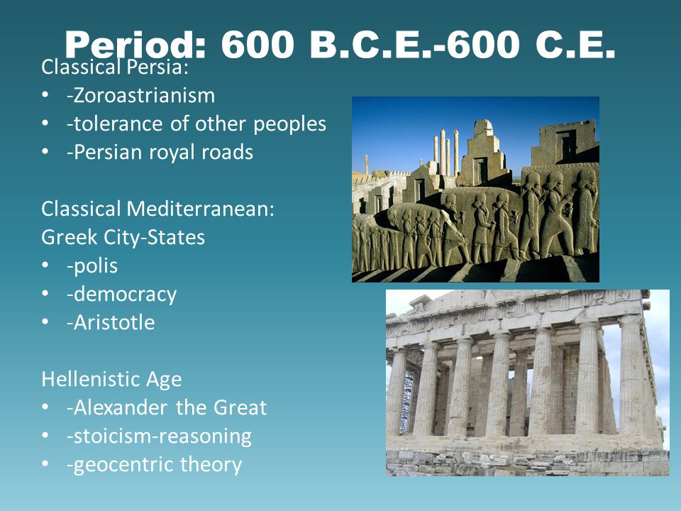 Period: 600 B.C.E.-600 C.E. Classical Persia: -Zoroastrianism