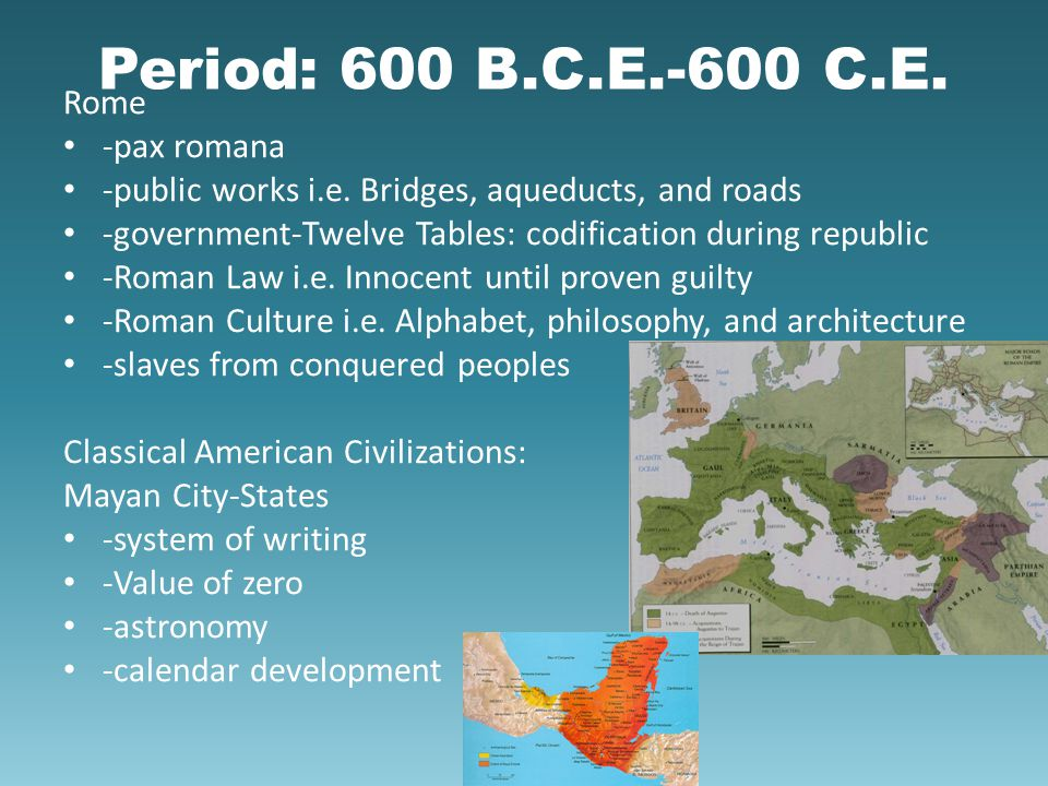 Period: 600 B.C.E.-600 C.E. Rome -pax romana