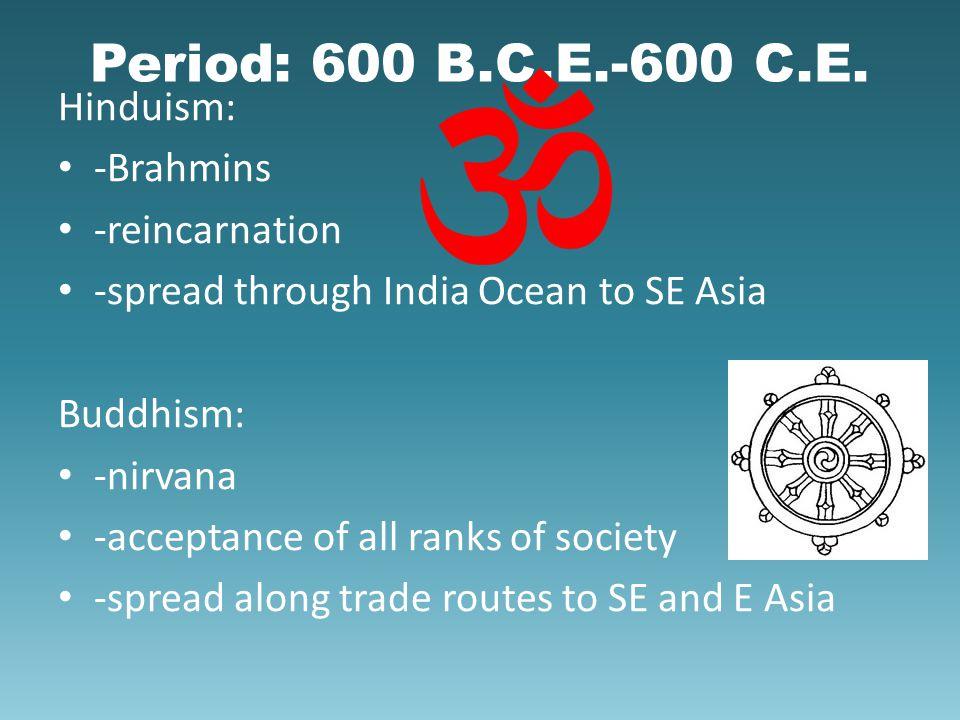 Period: 600 B.C.E.-600 C.E. Hinduism: -Brahmins -reincarnation