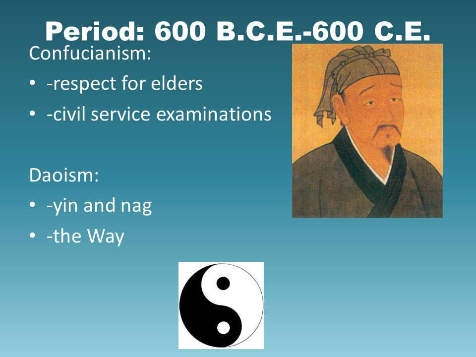 Period: 600 B.C.E.-600 C.E. Confucianism: -respect for elders