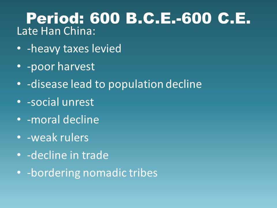 Period: 600 B.C.E.-600 C.E. Late Han China: -heavy taxes levied