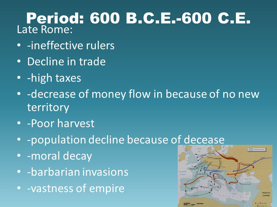 Period: 600 B.C.E.-600 C.E. Late Rome: -ineffective rulers