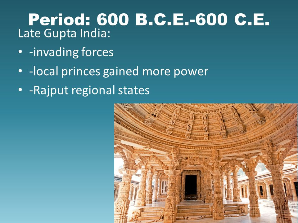 Period: 600 B.C.E.-600 C.E. Late Gupta India: -invading forces