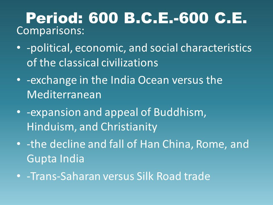 Period: 600 B.C.E.-600 C.E. Comparisons: