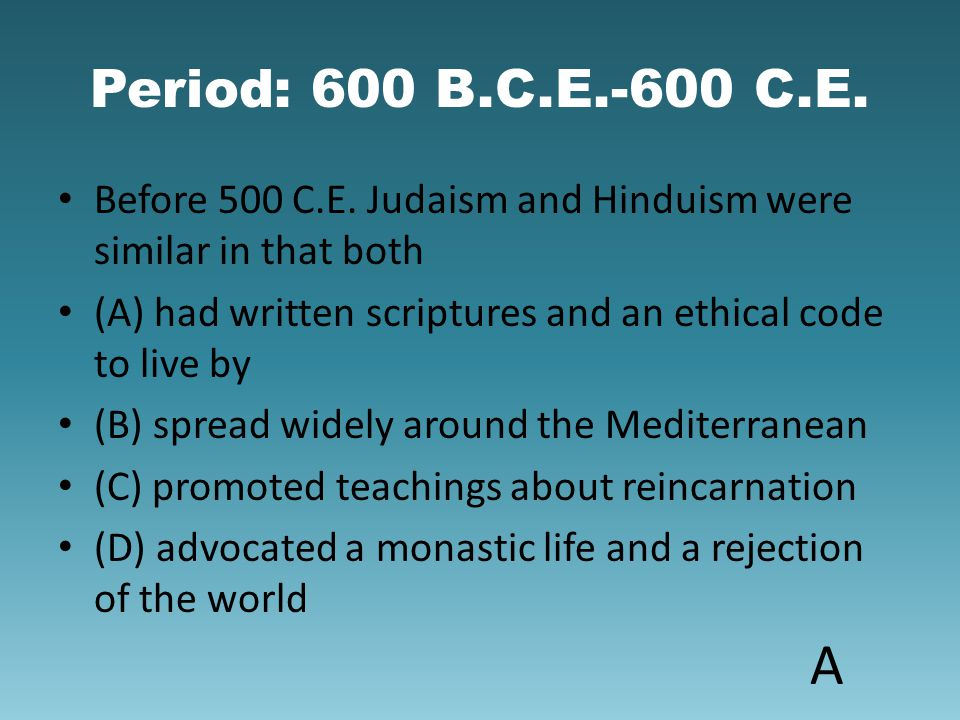 Period: 600 B.C.E.-600 C.E. Before 500 C.E. Judaism and Hinduism were similar in that both.