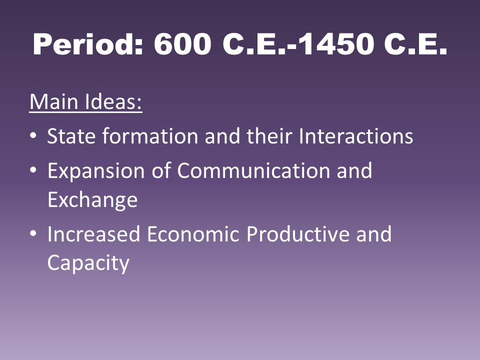 Period: 600 C.E.-1450 C.E. Main Ideas: