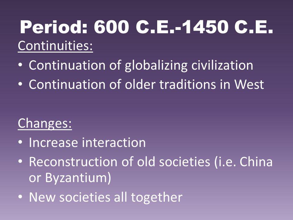 Period: 600 C.E.-1450 C.E. Continuities: