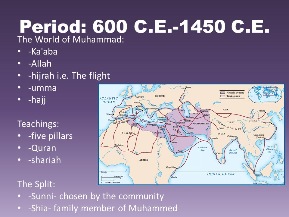 Period: 600 C.E.-1450 C.E. The World of Muhammad: -Ka aba -Allah
