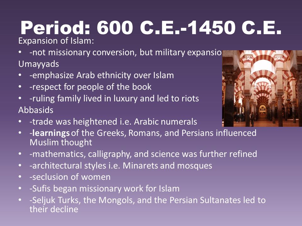Period: 600 C.E.-1450 C.E. Expansion of Islam: