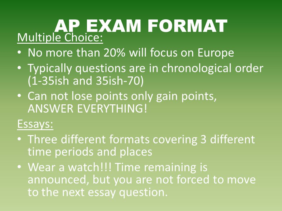 AP EXAM FORMAT Multiple Choice: No more than 20% will focus on Europe