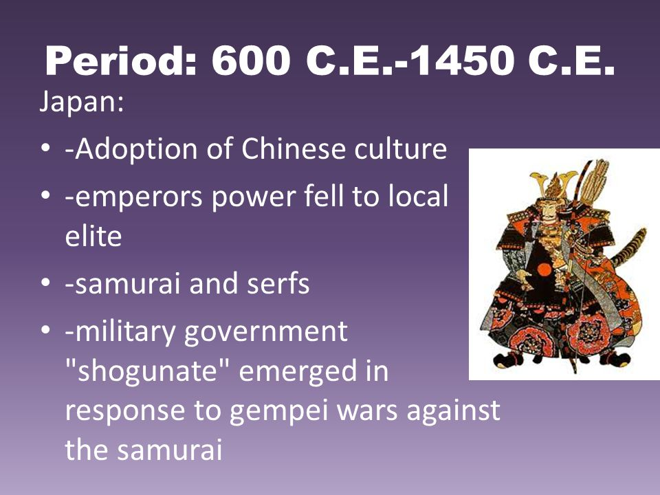 Period: 600 C.E.-1450 C.E. Japan: -Adoption of Chinese culture