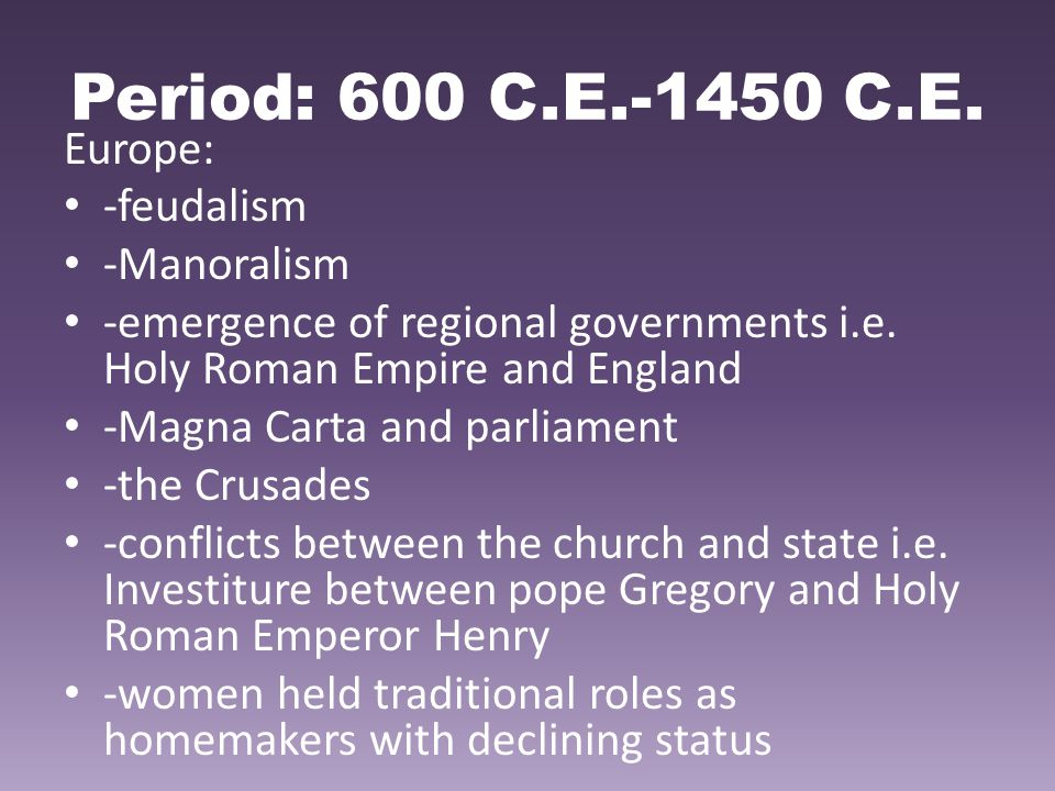 Period: 600 C.E.-1450 C.E. Europe: -feudalism -Manoralism