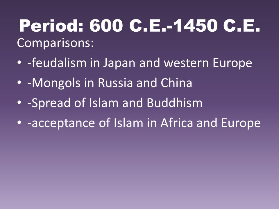 Period: 600 C.E.-1450 C.E. Comparisons: