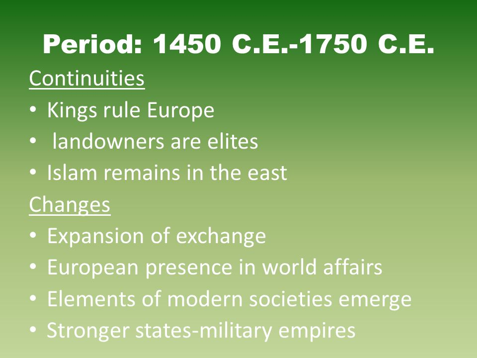 Period: 1450 C.E.-1750 C.E. Continuities Kings rule Europe