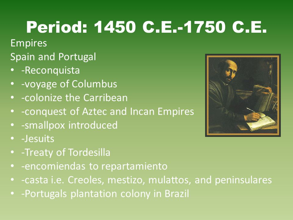 Period: 1450 C.E.-1750 C.E. Empires Spain and Portugal -Reconquista