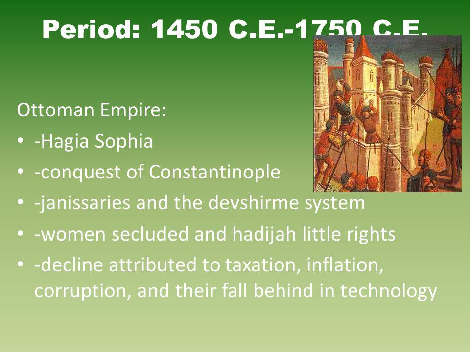 Period: 1450 C.E.-1750 C.E. Ottoman Empire: -Hagia Sophia