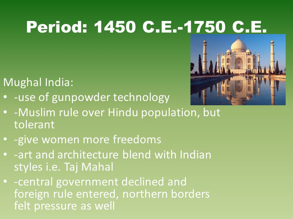 Period: 1450 C.E.-1750 C.E. Mughal India: -use of gunpowder technology