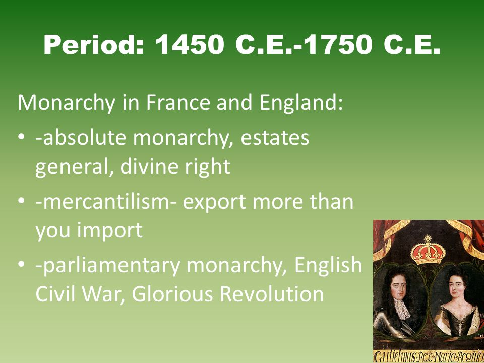 Period: 1450 C.E.-1750 C.E. Monarchy in France and England: