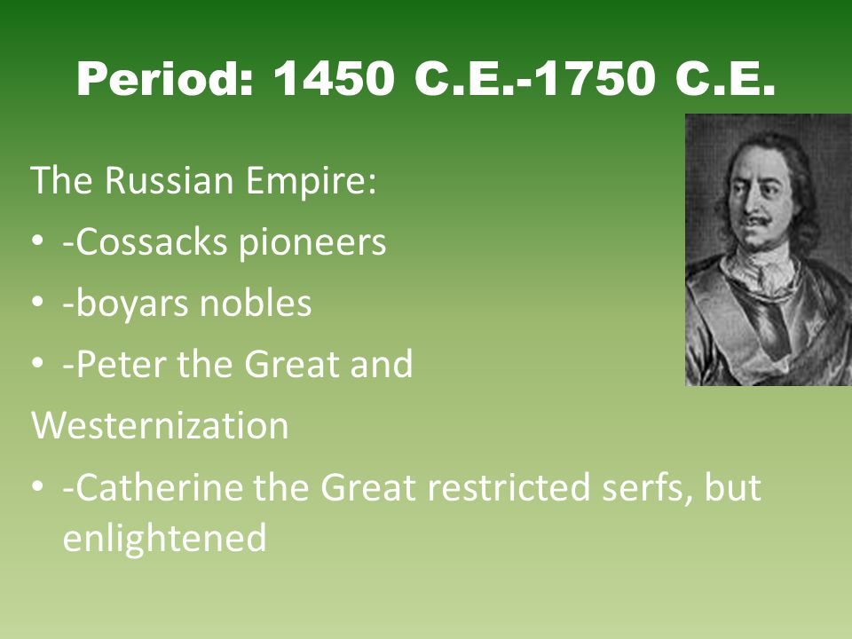 Period: 1450 C.E.-1750 C.E. The Russian Empire: -Cossacks pioneers