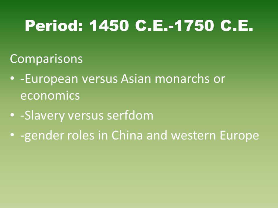 Period: 1450 C.E.-1750 C.E. Comparisons