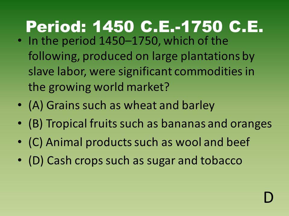 Period: 1450 C.E.-1750 C.E.