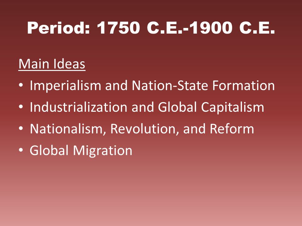Period: 1750 C.E.-1900 C.E. Main Ideas