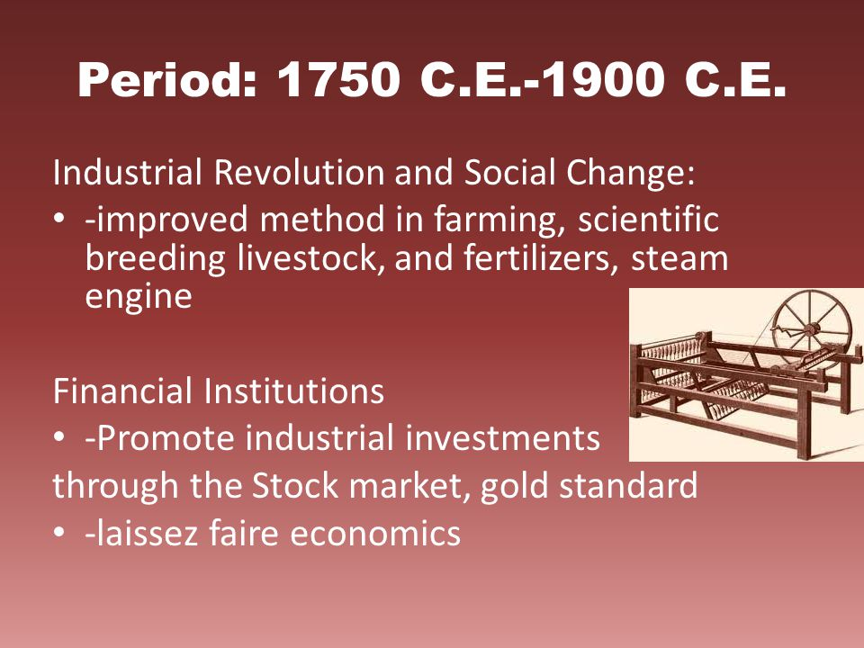 Period: 1750 C.E.-1900 C.E. Industrial Revolution and Social Change: