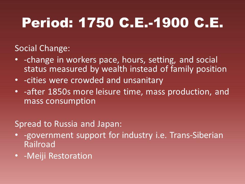Period: 1750 C.E.-1900 C.E. Social Change: