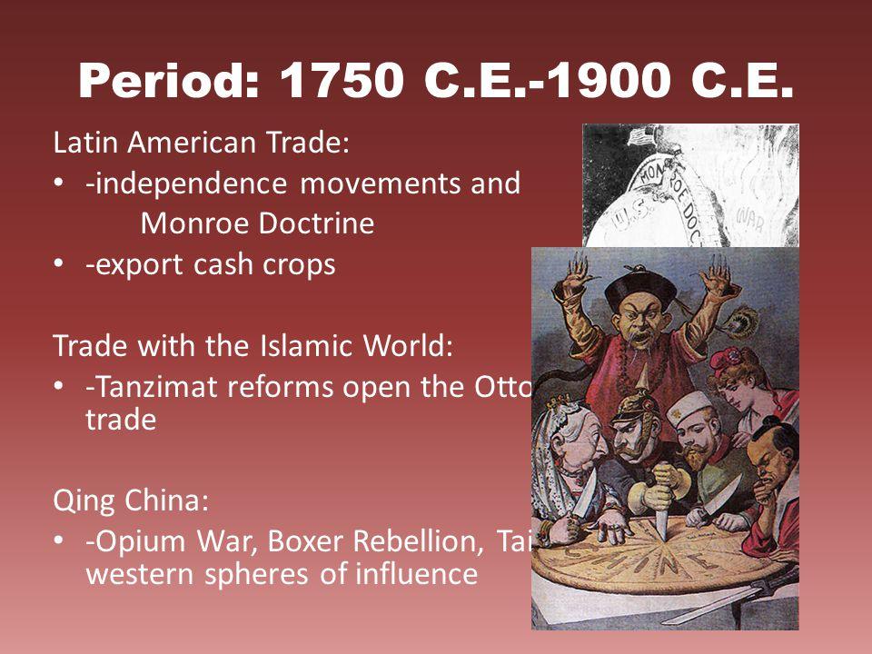 Period: 1750 C.E.-1900 C.E. Latin American Trade: