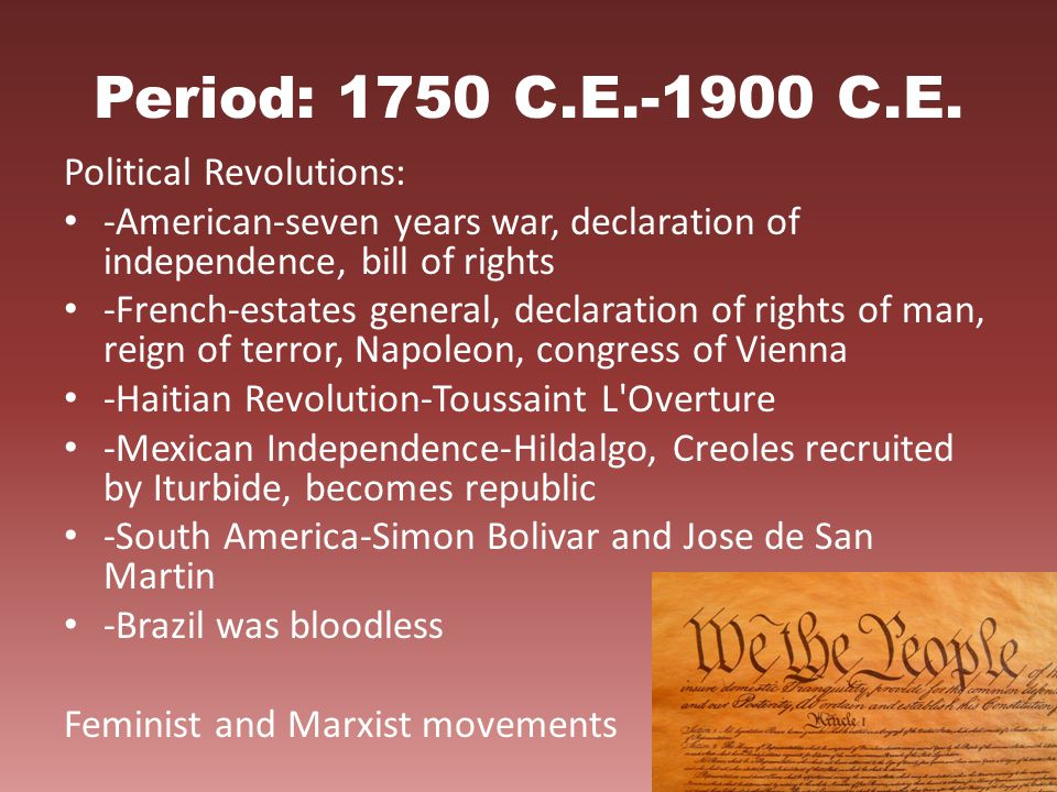 Period: 1750 C.E.-1900 C.E. Political Revolutions: