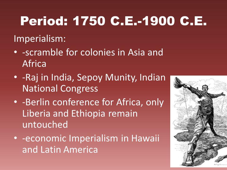 Period: 1750 C.E.-1900 C.E. Imperialism: