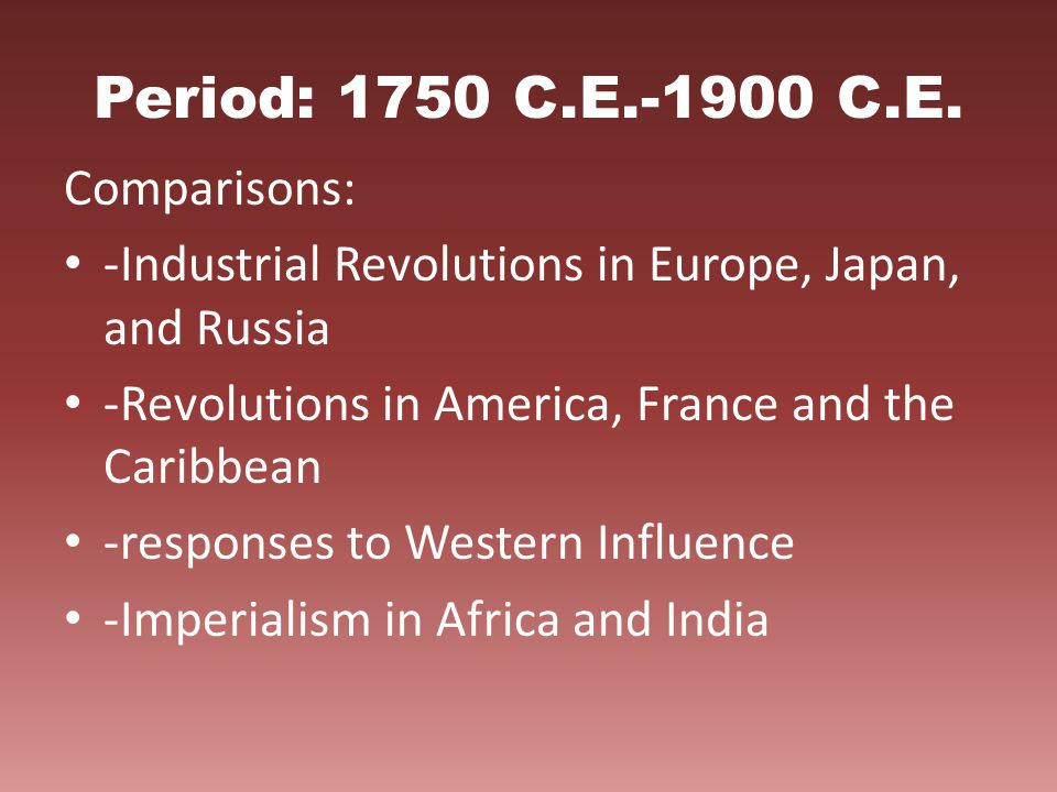 Period: 1750 C.E.-1900 C.E. Comparisons: