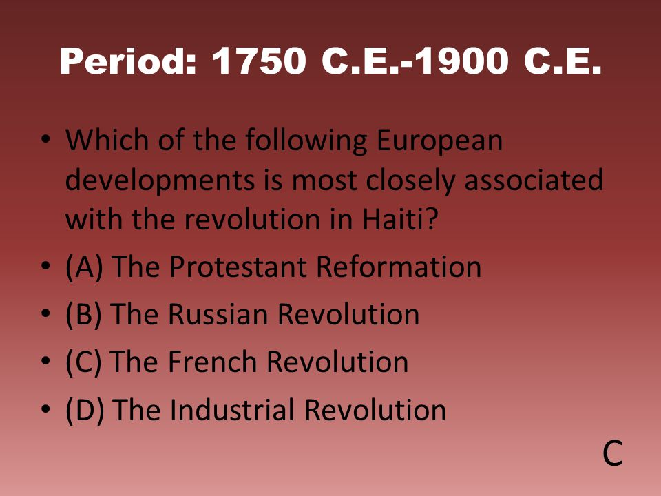 Period: 1750 C.E.-1900 C.E. Which of the following European developments is most closely associated with the revolution in Haiti