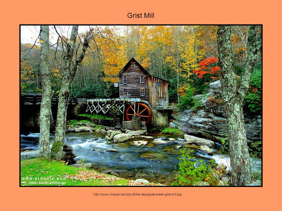 Grist Mill http://www.rlrouse.com/pic-of-the-day/glade-creek-grist-mill.jpg