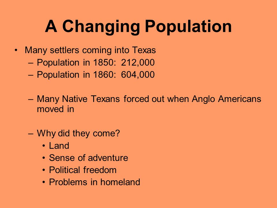 A Changing Population Many settlers coming into Texas