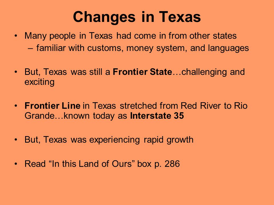 Changes in Texas Many people in Texas had come in from other states